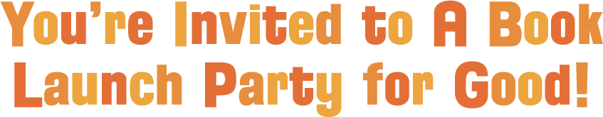 You're Invited to a Book Launch Party for Good!