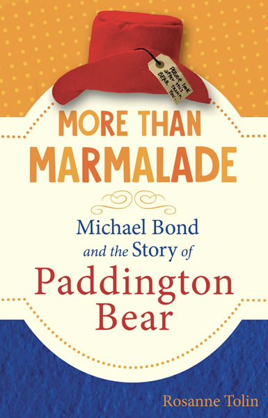 More Than Marmalade Michael Bond and the Story of Paddington Bear by Rosanne Tolin